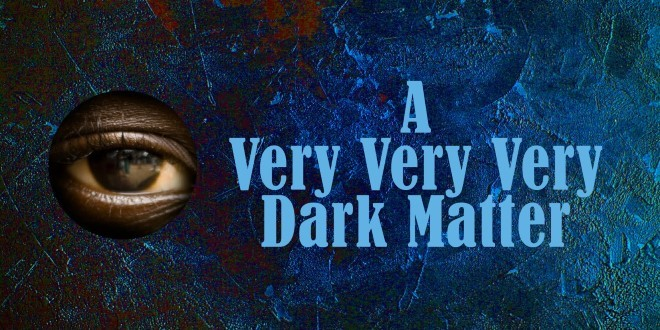 A Very Very Very Dark Matter Banner